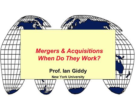 Prof. Ian Giddy New York University <strong>Mergers</strong> & <strong>Acquisitions</strong> When Do They Work?