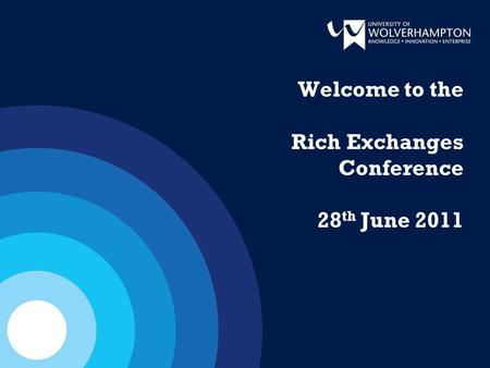 Welcome to the Rich Exchanges Conference 28 th June 2011.