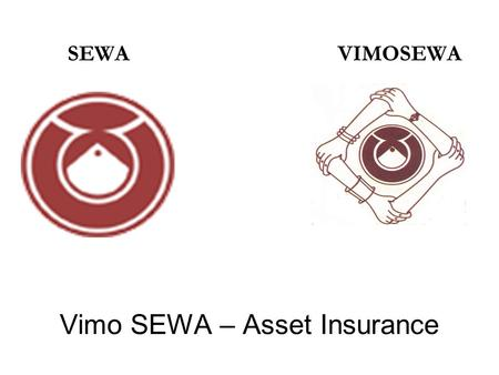 Vimo SEWA – Asset Insurance SEWAVIMOSEWA. The Need Evolved in response to the needs and demands of its members House is not only a roof over the head.