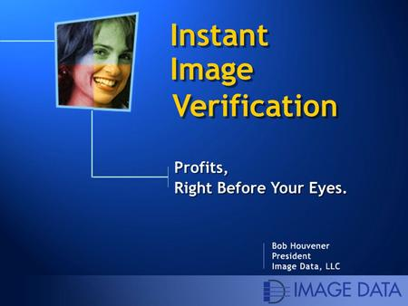 Profits, Right Before Your Eyes. Instant Image Verification.
