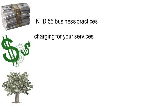 INTD 55 business practices charging for your services.