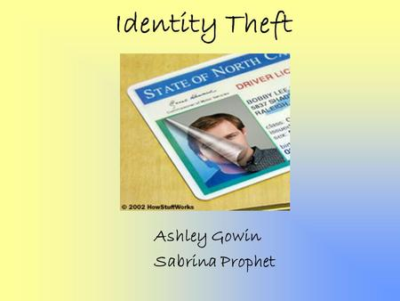 Identity Theft Ashley Gowin Sabrina Prophet. What is Identity Theft? Identity theft is when someone uses your personal information such as your name,