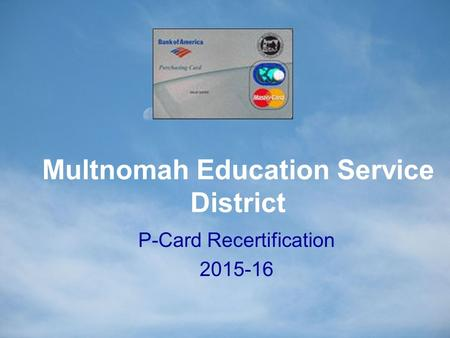 Multnomah Education Service District P-Card Recertification 2015-16.