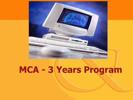 MCA - 3 Years <strong>Program</strong>. Information Technology In India IT software and services sector will grow by 24-27%, clocking revenues of US$ 49-50bn in FY08.