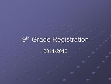 9 th Grade Registration 2011-2012. What to keep in mind when registering for classes High school graduation requirements Plans after high school (including.