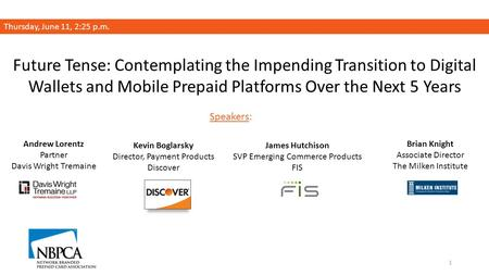 Future Tense: Contemplating the Impending Transition to Digital Wallets and Mobile Prepaid Platforms Over the Next 5 Years Thursday, June 11, 2:25 p.m.