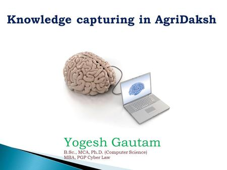 Yogesh Gautam B.Sc., MCA, Ph.D. (Computer Science) MBA, PGP Cyber Law.