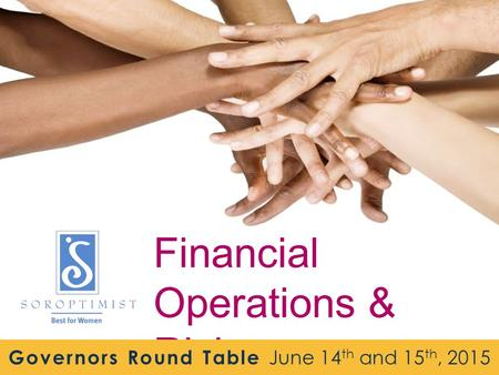 Financial Operations & Risk Management Governors Round Table June 14 th and 15 th, 2015.