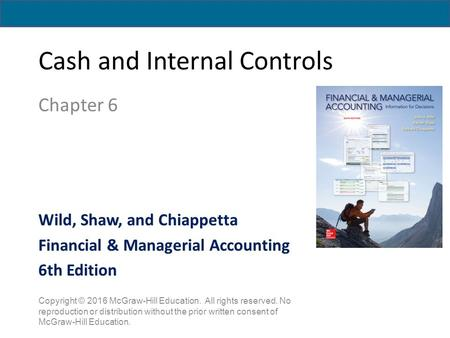 Cash and Internal Controls Chapter 6 Copyright © 2016 McGraw-Hill Education. All rights reserved. No reproduction or distribution without the prior written.