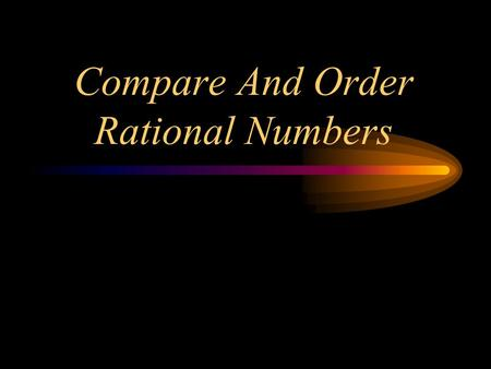 Compare And Order Rational Numbers. Benchmark MA.6.A.5.3 Estimate the results of computations with fractions, decimals, and percents and judge the reasonableness.