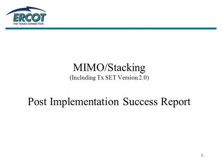 1 MIMO/Stacking (Including Tx SET Version 2.0) Post Implementation Success Report.