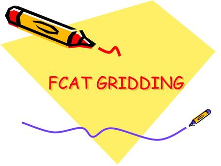 FCAT GRIDDING. Middle School Grids Grades 6 and 7 Grades 7 and 8.