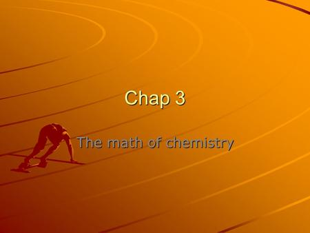 Chap 3 The math of chemistry. Formula mass Atoms have weight. We measured these as atomic mass. Ex: Oxygen weighs 16 AMU Ex: Oxygen weighs 16 AMU Carbon.