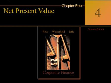 McGraw-Hill/Irwin Copyright © 2004 by The McGraw-Hill Companies, Inc. All rights reserved. 4-0 Corporate Finance Ross  Westerfield  Jaffe Seventh Edition.