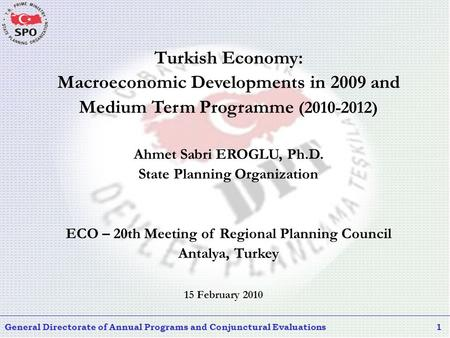 General Directorate of Annual Programs and Conjunctural Evaluations1 15 February 2010 Turkish Economy: Macroeconomic Developments in 2009 and Medium Term.