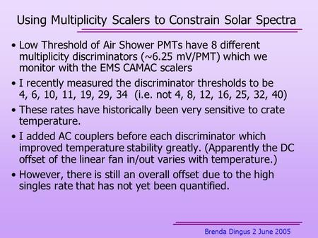 Brenda Dingus 2 June 2005 Using Multiplicity Scalers to Constrain Solar Spectra Low Threshold of Air Shower PMTs have 8 different multiplicity discriminators.