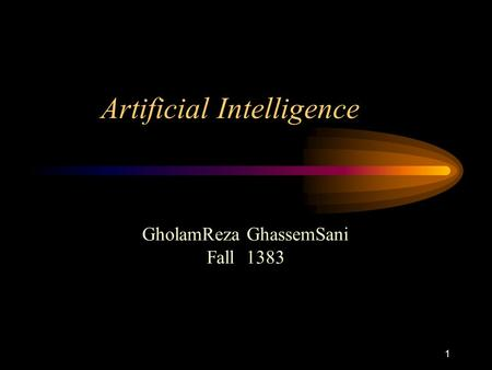 1 Artificial Intelligence GholamReza GhassemSani Fall 1383.