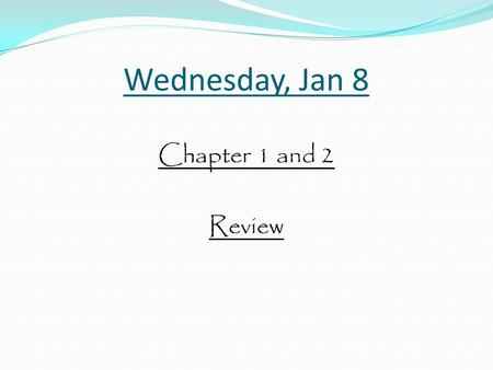 Wednesday, Jan 8 Chapter 1 and 2 Review. Chapter 1 and 2 Review Ernesto has painting class every 2 weeks. Kamala has pottery class every 5 weeks. Ernesto.