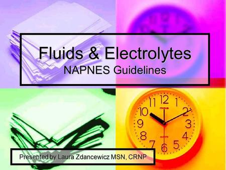 Fluids & Electrolytes NAPNES Guidelines Presented by Laura Zdancewicz MSN, CRNP.