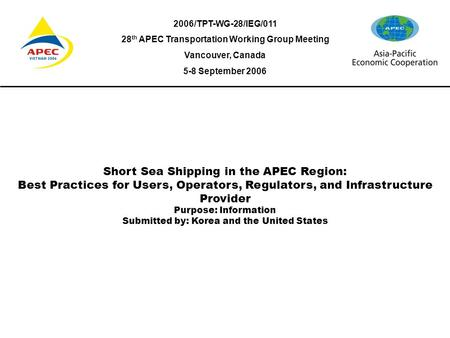 Status of Short Sea Shipping in the APEC Region: Best Practices for Users, Operators, Regulators, and Infrastructure Provider KOREA and UNITED STATES OF.