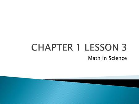 CHAPTER 1 LESSON 3 Math in Science.