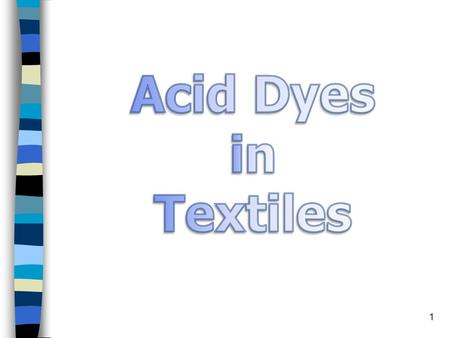 1. 2 Acid Dye (Anionic Azo dyes) Acid dye class is a water soluble class of dyes with anionic properties. The textile acid dyes are specially effective.