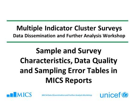 Multiple Indicator Cluster Surveys Data Dissemination and Further Analysis Workshop Sample and Survey Characteristics, Data Quality and Sampling Error.