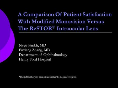 Neeti Parikh, MD Fuxiang Zhang, MD Department of Ophthalmology Henry Ford Hospital A Comparison Of Patient Satisfaction With Modified Monovision Versus.