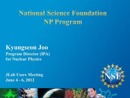 Kyungseon Joo Program Director (IPA) for Nuclear Physics JLab Users Meeting June 4 - 6, 2012.
