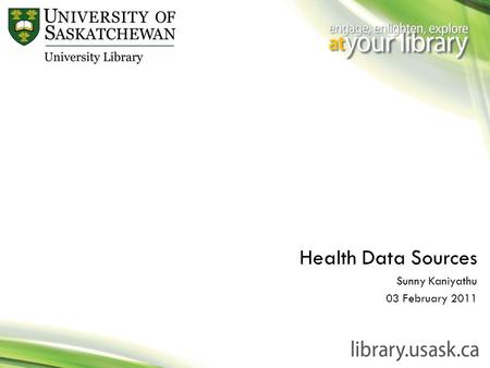Health Data Sources Sunny Kaniyathu 03 February 2011.