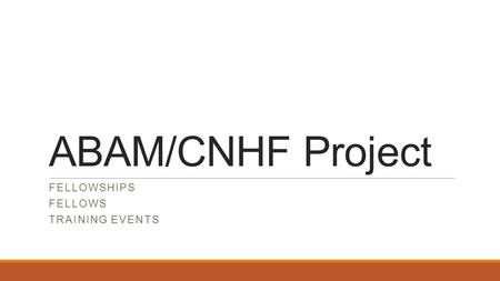 ABAM/CNHF Project FELLOWSHIPS FELLOWS TRAINING EVENTS.