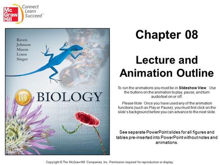 Chapter 08 Lecture and Animation Outline Copyright © The McGraw-Hill Companies, Inc. Permission required for reproduction or display. See separate PowerPoint.