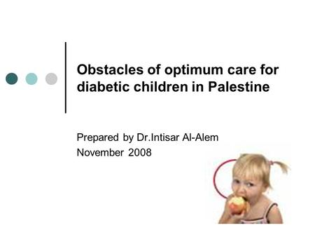 Obstacles of optimum care for diabetic children in Palestine Prepared by Dr.Intisar Al-Alem November 2008.