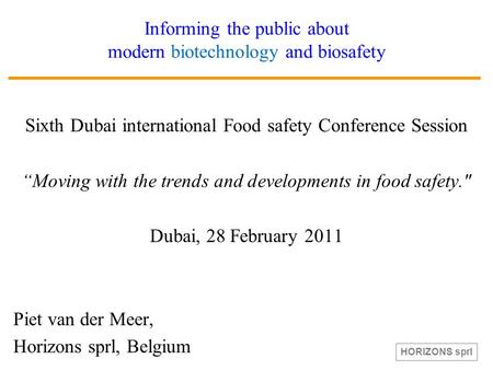 "Informing the public about modern biotechnology and biosafety Sixth Dubai international Food safety Conference Session ""Moving with the trends and developments."