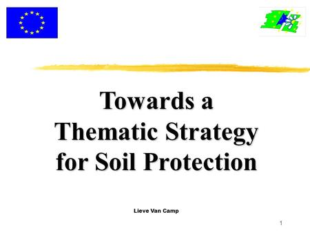 1 Towards a Thematic Strategy for Soil Protection Lieve Van Camp.