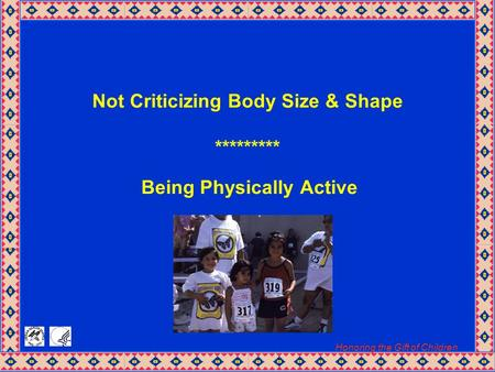 Honoring the Gift of Children Not Criticizing Body Size & Shape ********* Being Physically Active.