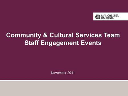 Community & Cultural Services Team Staff Engagement Events November 2011.