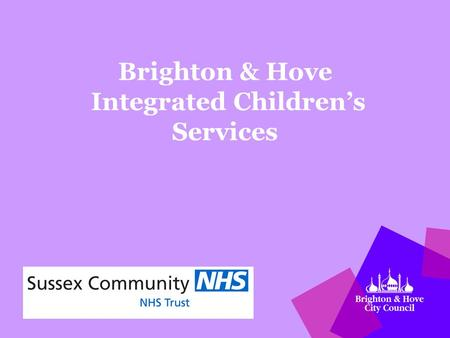 Brighton & Hove Integrated Children's Services 3 December 2012.