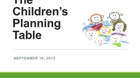 The Children's Planning Table SEPTEMBER 16, 2013.