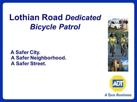 Lothian Road Dedicated Bicycle Patrol A Safer City. A Safer Neighborhood. A Safer Street.
