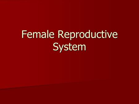 Female Reproductive System. What Does the Female Reproductive System Do? Allows a Woman to: produce eggs (ova) produce eggs (ova) have sexual intercourse.
