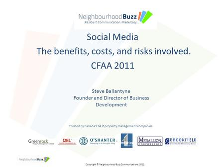 Resident Communication. Made Easy. Social Media The benefits, costs, and risks involved. CFAA 2011 Copyright © Neighbourhood Buzz Communications. 2011.