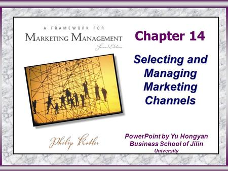 Chapter 14 Selecting and Managing Marketing Channels