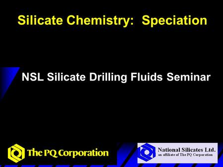 Silicate Chemistry: Speciation NSL Silicate Drilling Fluids Seminar.