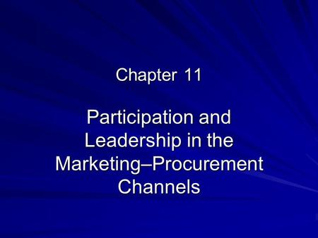 Chapter 11 Participation and Leadership in the Marketing–Procurement Channels.
