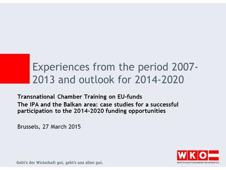Experiences from the period 2007- 2013 and outlook for 2014-2020 Transnational Chamber Training on EU-funds The IPA and the Balkan area: case studies for.