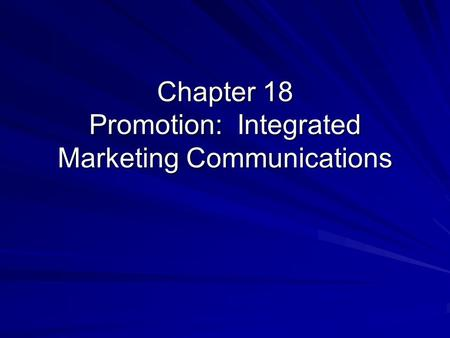 Chapter 18 Promotion: Integrated Marketing Communications.
