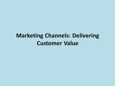 Marketing Channels: Delivering Customer Value. Session Outline  Supply Chains and the Value Delivery Network  The Nature and Importance of Marketing.