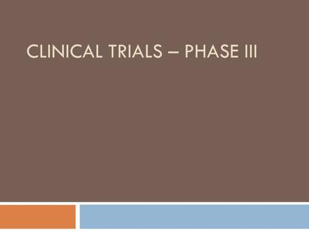 CLINICAL TRIALS – PHASE III. What are phase III trials  Confirmatory phase (Therapeutic confirmatory trial)  Trials are done to obtain sufficient evidence.