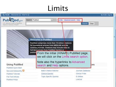 Limits From the initial (HINARI) PubMed page, we will click on the Limits search option. Note also the hyperlinks to Advanced search and Help options.